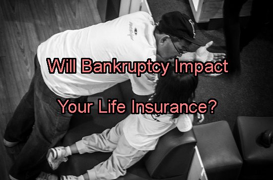 How Does Bankruptcy Affect Your Life Insurance Policy ...