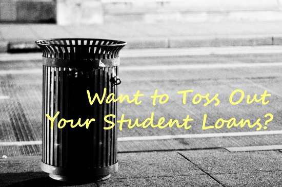 Trash your student loans